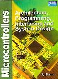 Microcontrollers: Architecture, Programming, Interfacing and System Design