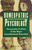 Homeopathy Psychology: Personality Profiles of the Major Constitutional Remedies