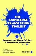 The Knowledge Translation Toolkit: Bridging the Know/Do Gap - A Resource for Researchers