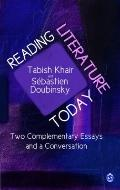 Reading Literature Today : Two Complementary Essays and a Conversation