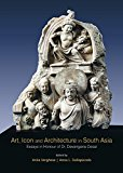Art, Icon and Architecture in South Asia: Essays in Honour of Dr. Devangana Desai (Set of 2 ...