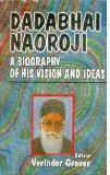 Dadabhai Naoroji : A Biography Of His Vision And Ideas