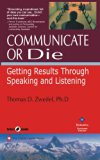Communicate Or Die : Getting Results Through Speaking And Listening