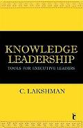 Knowledge Leadership: Tools for Executive Leaders