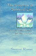 Essence Of Spiritual Life A Companion Guide For The Seeker