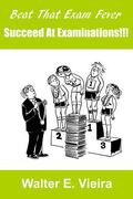 Beat The Exam Fever: Succeed at Examinations!!!