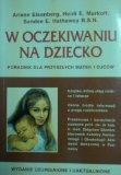 W oczekiwaniu na dziecko : poradnik dla przyszlych matek i ojcw (Polish Version - What to ex...
