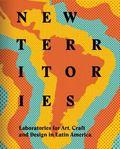 New Territories : Laboratories for Art, Craft and Design in Latin America