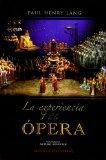 La experiencia de la opera / The Experience of Opera: Una introduccion sencilla a la histori...