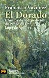 El dorado / The Golden: Cronica de la expedicion de Pedro de Ursua y Lope de Aguirre / Exped...