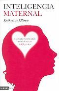 Inteligencia Maternal / the Mommy Brain How Motherhood Makes Us Smarter