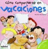 Como comportarse en vacaciones (Como Comportarse/ How to Behave) (Spanish Edition)