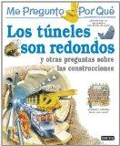 Los Tuneles Son Redondos / I Wonder Why Tunnels Are Round (Spanish Edition)