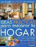 Ideas Practicas Para Mejorar Tu Hogar/ Practical Ideas to Improve Your Home: Con Explicacion...
