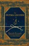 La Ultima Leccion/ The Last Lecture (Spanish Edition)