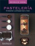 Pasteleria / Baking: 70 Recetas Ilustradas Paso a Paso / 70 Illustrated Recipes Step by Step...