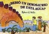 Bebio un dinosaurio de esta agua?/ Did A Dinosaur Drink this Water? (Spanish Edition)