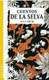 Cuentos de la selva/ South American Jungle Tales (Spanish Edition)