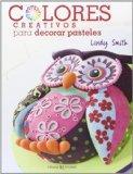 Colores creativos para decorar pasteles (Spanish Edition)