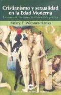 Cristianismo y sexualidad en la Edad Moderna. La regulacion del deseo, la reforma de la prac...
