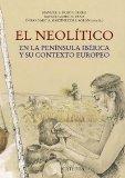 El Neolitico / The Neolithic: En La Peninsula Iberica Y Su Contexto Europeo (Spanish Edition)