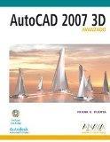 Autocad 2007 3d Avanzado/ Autocad 2007 3d Advanced (Diseno Y Creatividad/ Design and Creativ...
