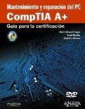 Mantenimiento y reparacion del PC / CompTIA A+ Cert Guide: Guia para la certificacion CompTI...