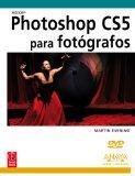 Adobe Photoshop CS5 para fotgrafos / Adobe Photoshop CS5 for Photographers (Diseo Y Creativi...
