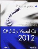 C# 5.0 y Visual C# 2012 / Sams Teach Yourself C# 5.0 in 24 Hours: Paso a paso / Step by Step...