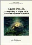 JUEGO SAGRADO: LO SAGRADO Y EL ORIGEN DE LA LITERATURA MODERNA DE FICCIN