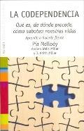 La Codependencia/Facing Codependence Que es, de donde procede, como sabotea nuestras vidas/W...