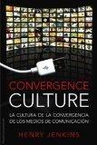 Convergence Culture / Convergence Culture: La cultura de la convergencia de los medios de co...