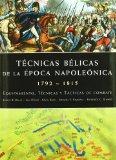 Tecnicas belicas de la epoca napoleonica/ War technique of the Napoleonic era: Equipamiento,...