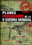 Planes fracasados de la II guerra mundial 1939-1945 / World War II Plans that Never Happened...