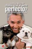 Como Criar Al Perro Perfecto (Spanish Edition)