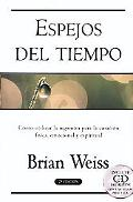 Espejos Del Tiempo / Mirros of Time:Using Regression for Physical, Emotional and Spiritual H...