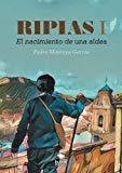 Ripias. El Nacimiento de una aldea. Parte I (Spanish Edition)