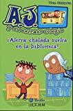 ¡Alerta: chalada suelta en la biblioteca! (Spanish Edition) (A.j. Y Su Extrano Colegio)