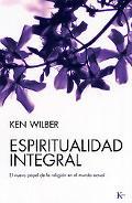 Espiritualidad integral: El nuevo papel de la religion en el mundo actual