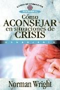 Como Aconsejar en Situaciones de Crisis: Crisis Counseling