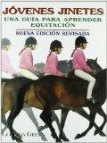 Jovenes Jinetes : Una Guia Para Aprender Equitacion / Young Riders / A Guide For Learning Ho...