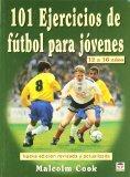 101 Ejercicios De Futbol Para Jovenes De 12 a 16 Anos/ 101 Youth Soccer Drills. Age 12 to 16...