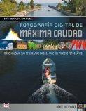 Guia completa para una fotografia digital de maxima calidad / Complete Guide to Ultimate Dig...