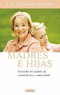 Madres E Hijas / Mother-Daughter Wisdom Sabiduria Para Una Relacion Que Dura Toda La Vida