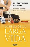 La Biblia De La Larga Vida/ the Longevity Bible; 8 Strategies for Keeping Your Mind Sharp an...