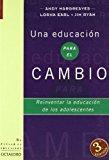 Una Educacion Para El Cambio: Reinventar La Educacion de Los Adolescentes (Spanish Edition)