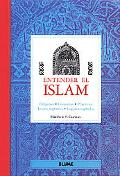 Entender El Islam/ Islam Origenes, Creencias, Practicas, Textos Sagrados, Lugares Sagrados/ ...