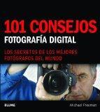 101 consejos: Fotografa digital: Los secretos de los mejores fotgrafos del mundo (Spanish Ed...