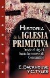 Historia de la iglesia primitiva: Desde el siglo I hasta la muerte de Constantino (Spanish E...
