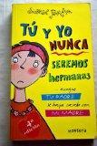 Tu y yo nunca seremos hermanas/ Sisters... No Way! (Spanish Edition)